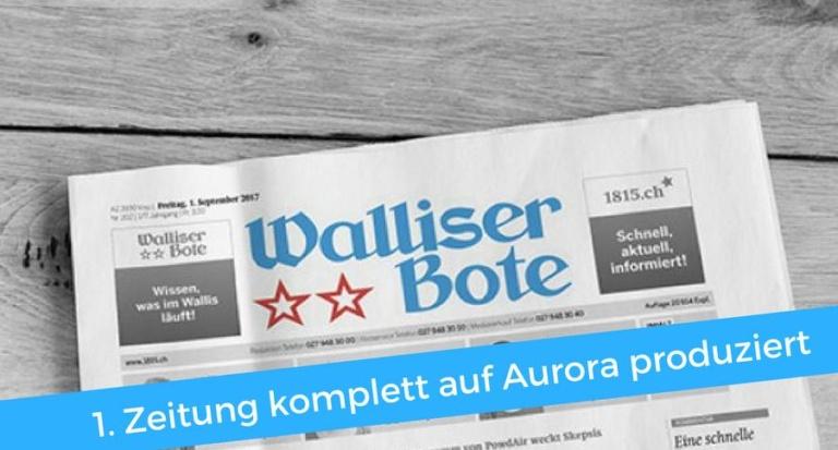Walliser Bote als erste Tageszeitung komplett auf Aurora produziert